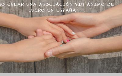 Cómo crear una asociación sin ánimo de lucro en España